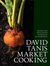 David Tanis Market Cooking Recipes and Revelations, Ingredient by Ingredient by David Tanis