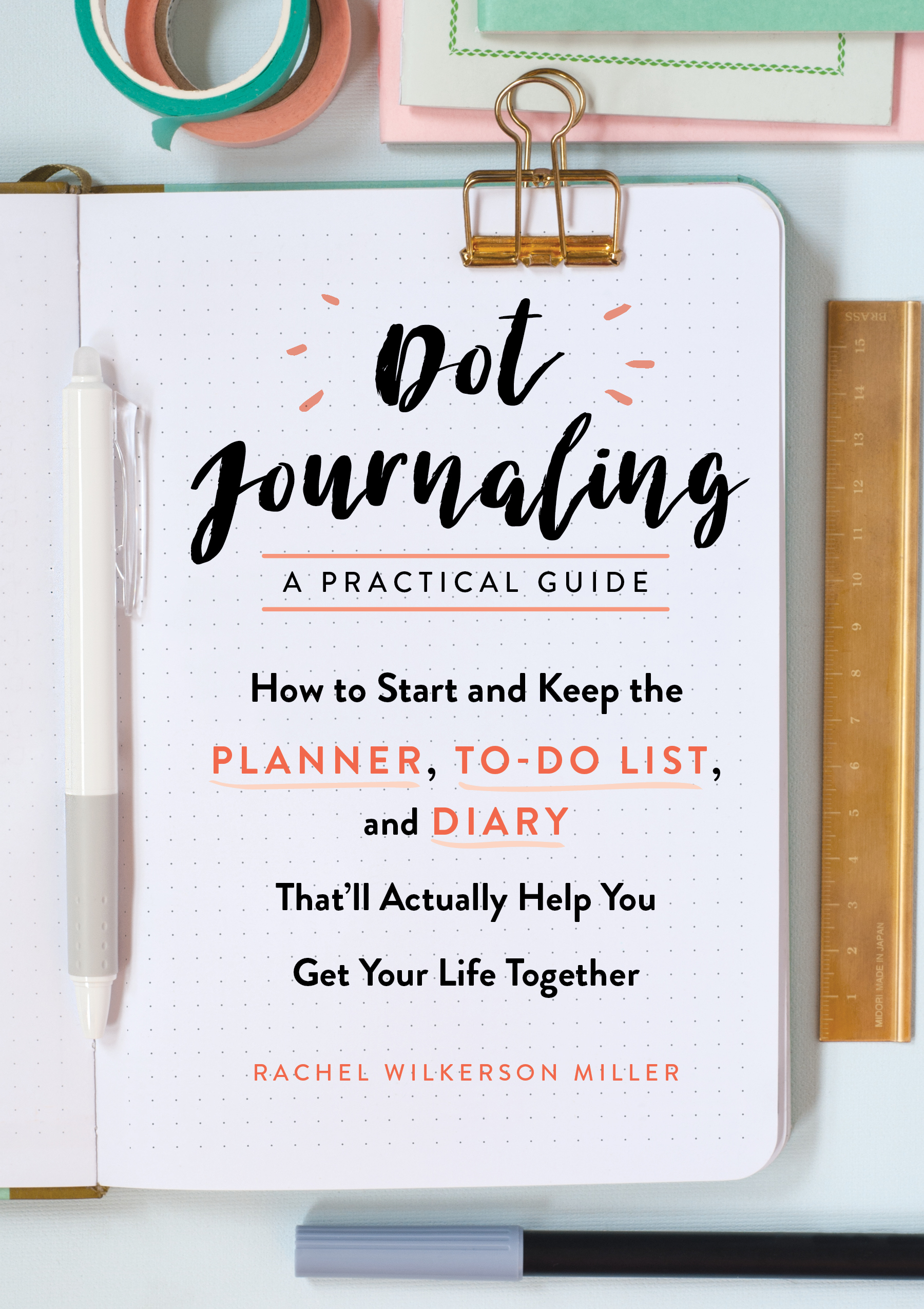 Dot Journaling: A Practical Guide: How to Start and Keep the Planner, To-Do List, and Diary That'll Actually Help You Get Your Life Together