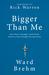 Bigger Than Me by Ward Brehm