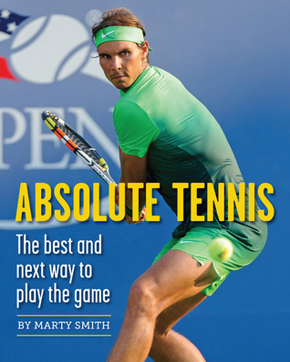Absolute Tennis: The Best And Next Way To Play The Game por Marty Smith, Nick Bollettieri