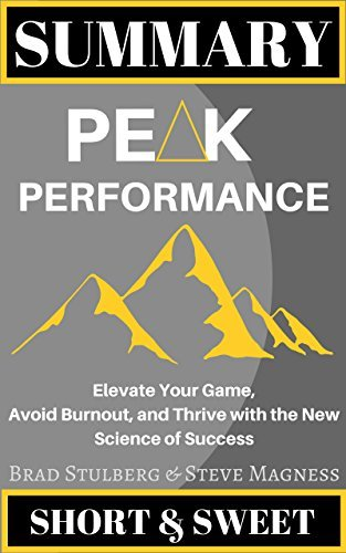 Summary of Peak Performance: Elevate Your Game, Avoid Burnout, and Thrive with the New Science of Success by Brad Stulberg and Steve Magness