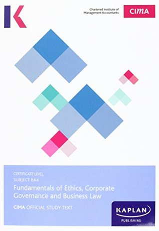 CIMA BA4 Fundamentals of Ethics, Corporate and Legal Governance and Business Law - Study Text