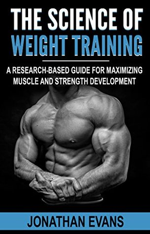 The Science of Weight Training: A Research-Based Guide for Maximizing Muscle and Strength Development