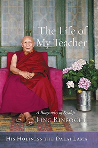 The Life of My Teacher: A Biography of Ling Rinpoché