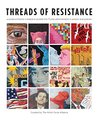Threads of Resistance: a juried exhibition of fiber art created to protest the {45}* administration's actions and policies