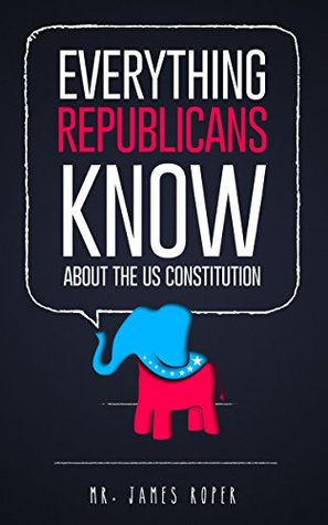 Everything Republicans Know About The US Constitution: (intentionally blank book)