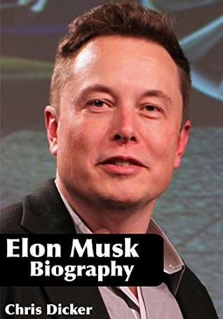Elon Musk Biography: How The World Would Look Like in the Next 30 Years?: Tesla Cars, SpaceX, SolarCity and Other Inventions