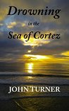 Drowning in the Sea of Cortez