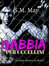 Gabbia per uccellini by S.M. May