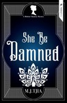 She Be Damned by M.J. Tjia