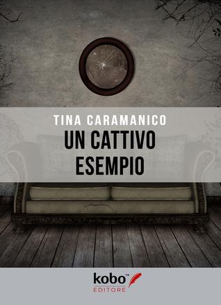 Un cattivo esempio by Tina Caramanico