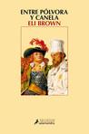 Entre pólvora y canela by Eli Brown
