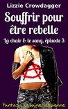Souffrir pour être rebelle: Fantasy urbaine lesbienne (La chair & le sang t. 3)