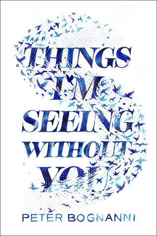 Things I'm Seeing Without You by Peter Bognanni