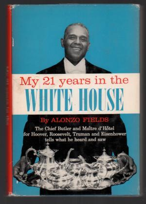 My 21 Years in the White House: The Chief Butler and Maitre d'Hotel for Hoover, Roosevelt, Truman and Eisenhower tells what he Heard and Saw