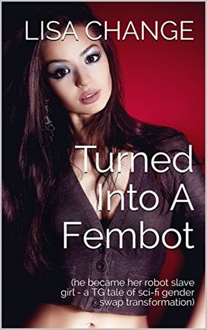 Turned Into A Fembot By Lisa Change