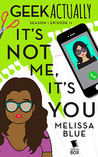 It's Not Me, It's You (Geek Actually #1.11)