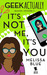 It's Not Me, It's You by Melissa Blue