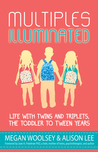 Multiples Illuminated: Life with Twins and Triplets, the Toddler to Tween Years