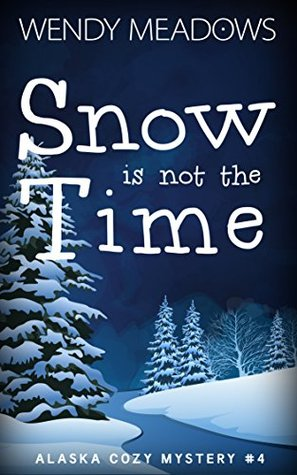 Snow is not the Time (Alaska Cozy Mystery #4)