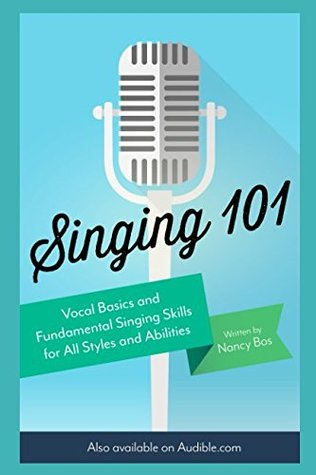 Singing 101: Vocal Basics and Fundamental Singing Skills for All Styles and Abilities