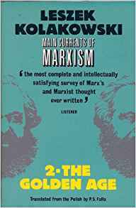 Main Currents of Marxism: Its Rise, Growth and Dissolution Volume 2: The Golden Age