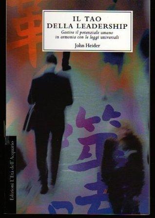 Il tao della leadership - Gestire il potenziale umano in armonia con le leggi universali