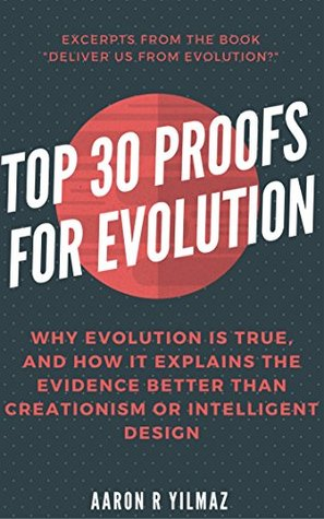 """Top 30 Proofs for Evolution: Why Evolution Is True and Why It Explains the Evidence Better Than Creationism or Intelligent Design (Excerpts From """"Deliver Us From Evolution?"""")"""