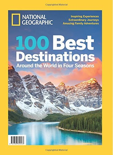 National Geographic 100 Best Destinations: Around the World in Four Seasons