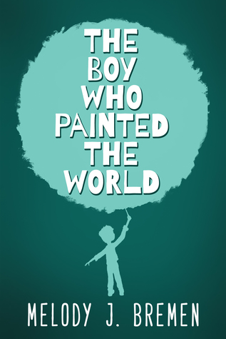 The Boy Who Painted the World by Melody J. Bremen