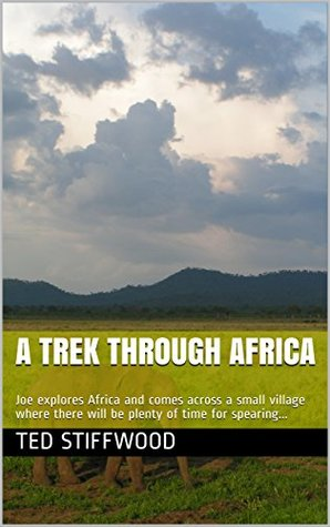 A Trek Through Africa: Joe explores Africa and comes across a small village where there will be plenty of time for spearing... (Cougars on the Prowl Book 5)