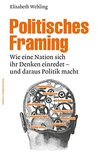 Politisches Framing: Wie eine Nation sich ihr Denken einredet - und daraus Politik macht (edition medienpraxis 14)