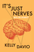 It's Just Nerves by Kelly Davio