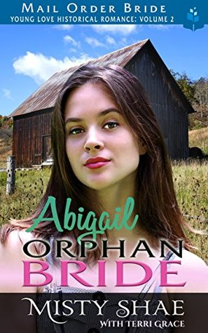 Abigail: Orphan Bride (Young Love Historical Romance: Volume 2 #6)