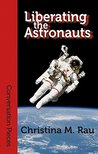 Liberating the Astronauts (Conversation Pieces Book 55)