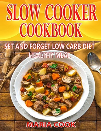 SLOW COOKER COOKBOOK: The SET AND FORGET Low Carb Diet Healthy Meal Using Your SLOW COOKER
