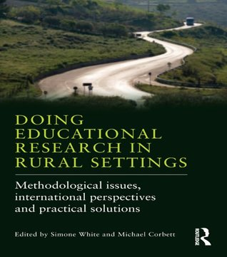 Doing Educational Research in Rural Settings: Methodological issues, international perspectives and practical solutions