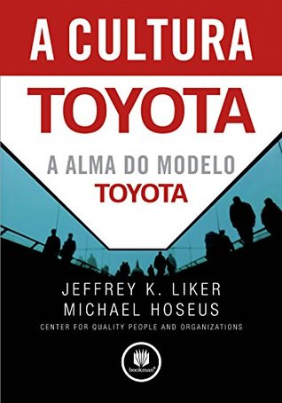 A Cultura Toyota: A Alma do Modelo Toyota
