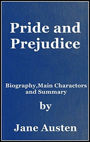 Pride and Prejudice (Annotated : Biography , Main Characters and Plot Summary)