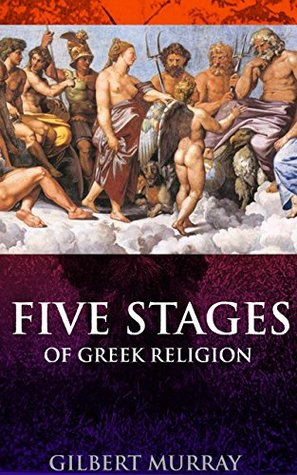 Five Stages of Greek Religion (Annotated Brief history of Greek and Roman literature): Ancient Olympians Gods through the Homeric hymns, Platonic and Gnostic philosophers, Christianity and Paganism