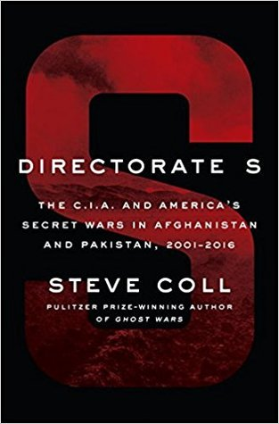 Directorate S: The C.I.A. and America's Secret Wars in Afghanistan and Pakistan, 2001-2016