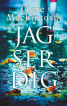 Jag ser dig by Clare Mackintosh