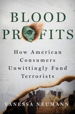 Blood Profits: Smugglers, Counterfeiters, Terrorists, and the Illicit Superhighways That Connect Them