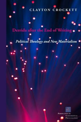 Derrida After the End of Writing: Political Theology and New Materialism