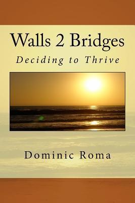 Walls 2 Bridges: Deciding to Thrive