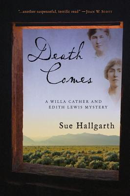 Death Comes: A Willa Cather and Edith Lewis Mystery