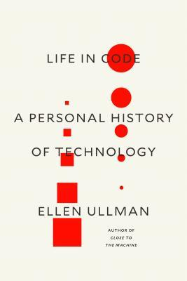 Life in Code: A Personal History of Technology by Ellen Ullman (cover art)