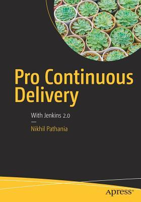 Pro Continuous Delivery With Jenkins 2 0 By Nikhil Pathania