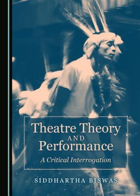 Theatre Theory and Performance: A Critical Interrogation