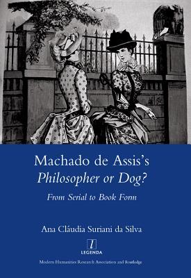 Machado de Assis's Philosopher or Dog?: From Serial to Book Form